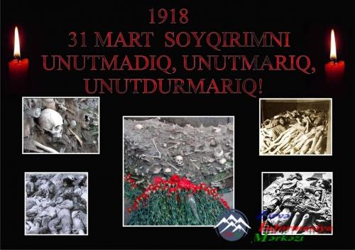 31 MART - AZƏRBAYCANLILARIN SOYQIRIMI GÜNÜDÜR!..